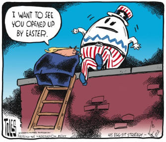 Political Cartoon U.S. Trump pushes Humpty Dumpty forces reopen by Easter