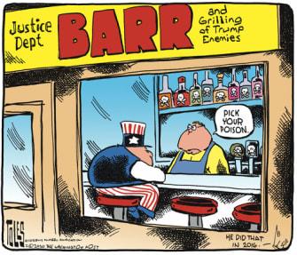 Political Cartoon U.S. Trump William Barr DOJ grill bar enemies allies poison