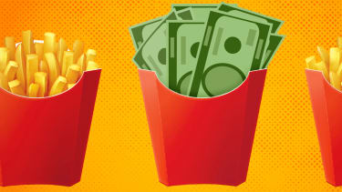 Money and French fries.