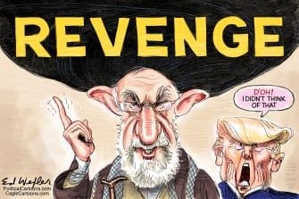 Political Cartoon U.S. Trump Iran Revenge